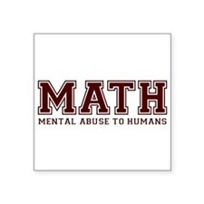 MATH is Mental Abuse To Humans Sticker