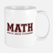 MATH is Mental Abuse To Humans Mugs