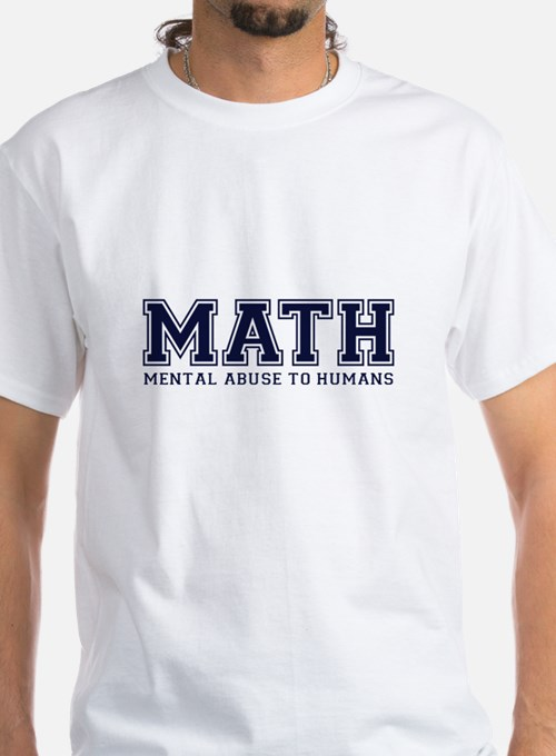 MATH is Mental Abuse To Humans T-Shirt