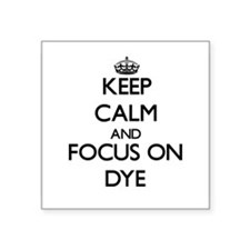 Keep Calm and focus on Dye Sticker