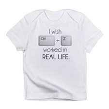I Wish Ctrl Z Worked in Real Life Infant T-Shirt