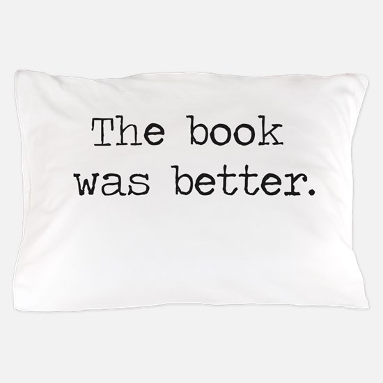 The Book Was Better Pillow Case