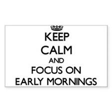 Keep Calm and focus on EARLY MORNINGS Decal