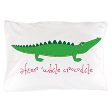 After while Crocodile Pillow Case
