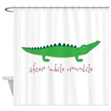 After while Crocodile Shower Curtain