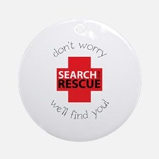 Don't Warry We'll Find You! Ornament (Round)