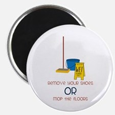 Remove your shoes or mop the floors Magnets