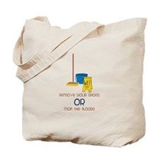 Remove your shoes or mop the floors Tote Bag