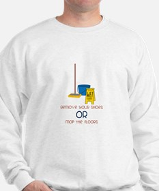 Remove your shoes or mop the floors Sweatshirt