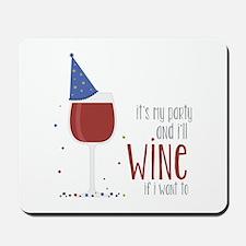 Wine if I Want Mousepad