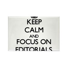 Keep Calm and focus on EDITORIALS Magnets
