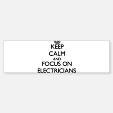 Keep Calm and focus on ELECTRICIANS Bumper Bumper Bumper Sticker