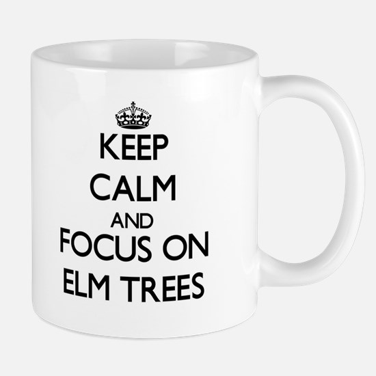 Keep Calm and focus on ELM TREES Mugs