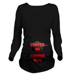 Coffee In Coffee Out Long Sleeve Maternity T-Shirt