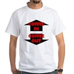 Coffee In Coffee Out White T-Shirt