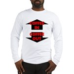 Coffee In Coffee Out Long Sleeve T-Shirt