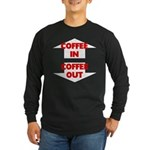 Coffee In Coffee Out Long Sleeve Dark T-Shirt