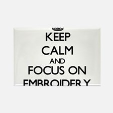 Keep Calm and focus on EMBROIDERY Magnets