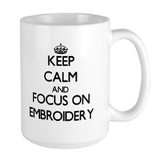 Keep Calm and focus on EMBROIDERY Mugs