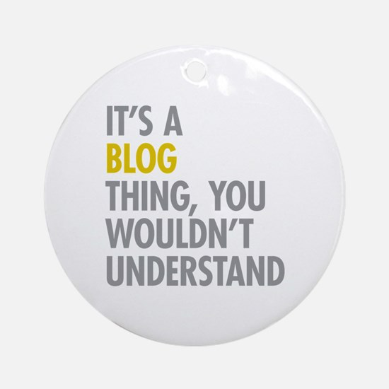 Its A Blog Thing Ornament (Round)