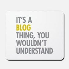 Its A Blog Thing Mousepad