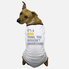 Its A Blog Thing Dog T-Shirt