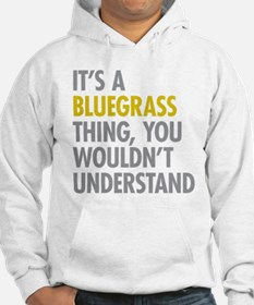 Its A Bluegrass Thing Hoodie