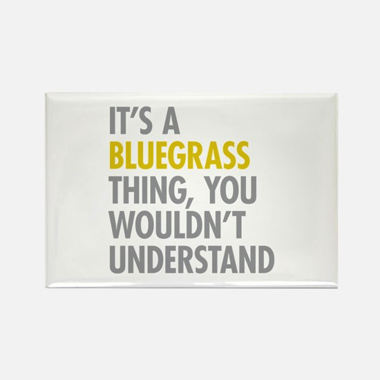 Its A Bluegrass Thing Rectangle Magnet