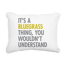 Its A Bluegrass Thing Rectangular Canvas Pillow