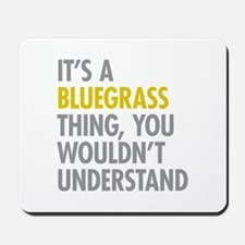 Its A Bluegrass Thing Mousepad