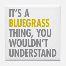 Its A Bluegrass Thing Tile Coaster