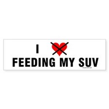 I Don't Love Feeding My SUV Bumper Bumper Sticker