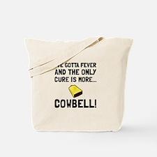 Gotta Fever More Cowbell Tote Bag
