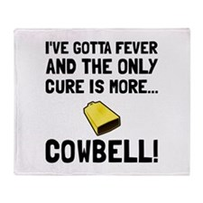 Gotta Fever More Cowbell Throw Blanket