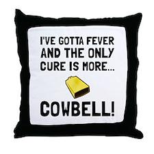 Gotta Fever More Cowbell Throw Pillow