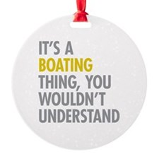 Its A Boating Thing Ornament