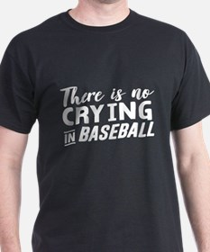 There is no crying in baseball T-Shirt