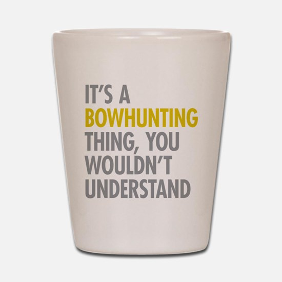 Its A Bowhunting Thing Shot Glass