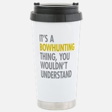 Its A Bowhunting Thing Stainless Steel Travel Mug
