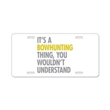 Its A Bowhunting Thing Aluminum License Plate