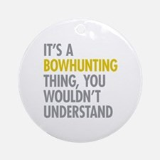Its A Bowhunting Thing Ornament (Round)