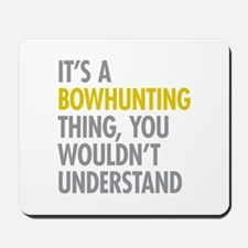 Its A Bowhunting Thing Mousepad