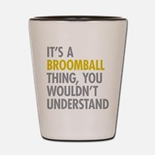 Its A Broomball Thing Shot Glass
