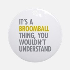 Its A Broomball Thing Ornament (Round)