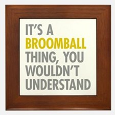 Its A Broomball Thing Framed Tile