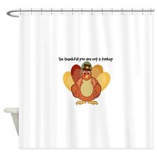 Be Thankful You Are Not A Turkey Shower Curtain