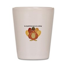 Be Thankful You Are Not A Turkey Shot Glass