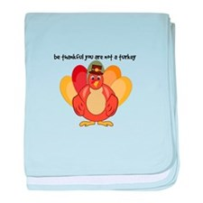 Be Thankful You Are Not A Turkey baby blanket