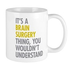 Its A Brain Surgery Thing Mug