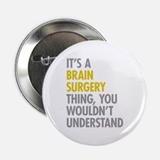 """Its A Brain Surgery Thing 2.25"""" Button"""